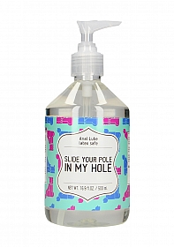 Anal Lube - SLIDE YOUR POLE IN MY HOLE - 500 ml